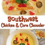"A bowl of Corn Chowder topped with tomatoes, jalapeños, tortilla strips, and cilantro, text ""Southwest Chicken & Corn Chowder"""