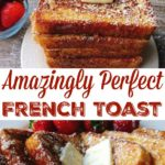 "A stack of French toast with butter and syrup next to a bowl of strawberries, French toast triangles on a plate with powdered sugar, text ""Amazingly Perfect French Toast"""