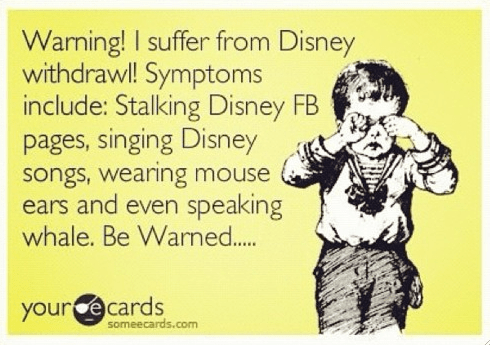 Cartoon boy rubbing his eyes with the text: Warning! I suffer from Disney withdrawl. Symptoms include stalking Disney FB pages, singing Disney songs, wearing mouse ears and even speaking whale. Be Warned.....