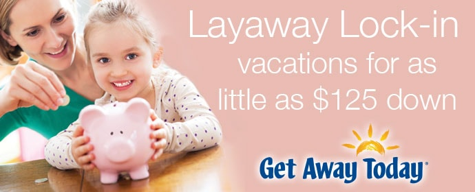 Get Away Today Layaway for $125 Down to deal with Disney Withdrawl.