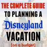 "Text overlay of the Disneyland Castle that says, ""The Complete Guide to Planning a Disneyland Vacation"""