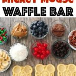 "Text ""How to Make a Mickey Mouse Waffle Bar"" a picture of waffle bar toppings and Mickey waffles."