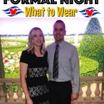"""Text """"Disney Cruise Formal Night What to Wear"""" and a picture of a man and woman dressed up."""