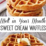"A stack of waffles, text ""Melt in Your Mouth"" Sweet Cream Waffles"" a picture of syrup being poured on waffles."