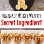 "A picture of waffles in a Mickey waffle iron, text ""Homemade Mickey Waffles Secret Ingredient!"" And a picture of Mickey waffles lined up on a white plate."