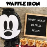 "Text ""Mickey Mouse Waffle Iron"" over a picture of a Mickey waffle iron, Mickey Waffles, and letter board that says ""Crispy Mickey Waffles Recipe"""