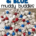 Text Red, White, & Blue Muddy Buddies over a picture of muddy buddies with red, white, and blue chocolate candy M&Ms.