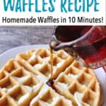 Quick & Easy Waffles Recipe Homemade Waffles in 10 Minutes!
