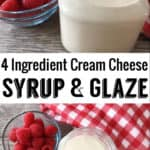 4 Ingredient Cream Cheese Syrup & Glaze