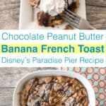 Chocolate Peanut Butter Banana French Toast Disney's Paradise Pier Recipe