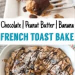 Chocolate Peanut Butter Banana French Toast Bake