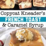 Copycat Kneaders French Toast & Caramel Syrup