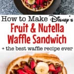 How to Make Disney's Fresh Fruit & Nutella Waffle Sandwich plus the best waffle recipe ever