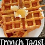 "French Toast Waffles with butter and syrup with text that says ""French Toast Waffles""."