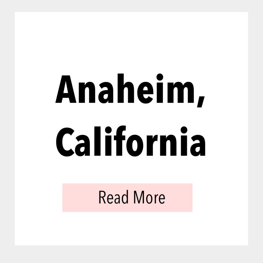 Text box that says, Anaheim, California Read More
