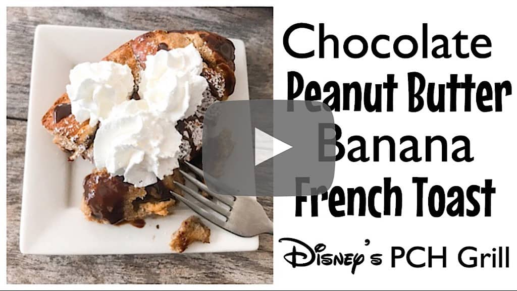 YouTube thumbnail image or Chocolate Peanut Butter Banana French Toast Disney's PCH Grill.