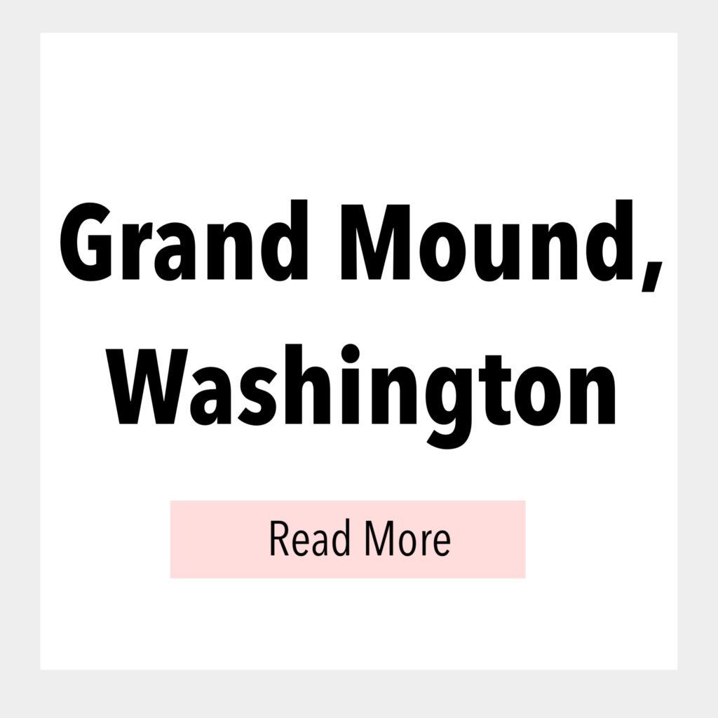 Text box that says, Grand Mound, Washington, Read More