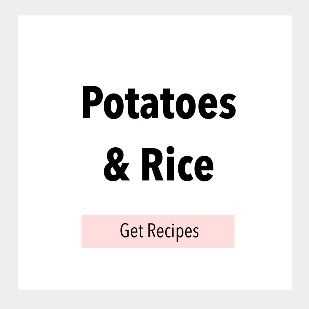 Potatoes & Rice