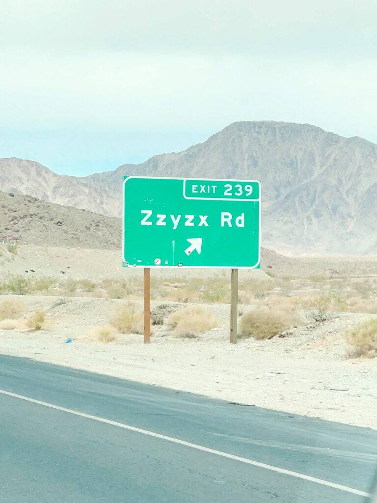 Zzyzx road in California between Las Vegas and Los Angeles.