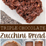 Triple Chocolate Zucchini Bread.